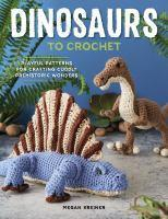 Dinosaurs to Crochet 15 Fun To Make Patterns