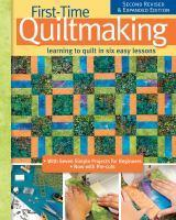 First-Time Quiltmaking New Edition Learning to Q